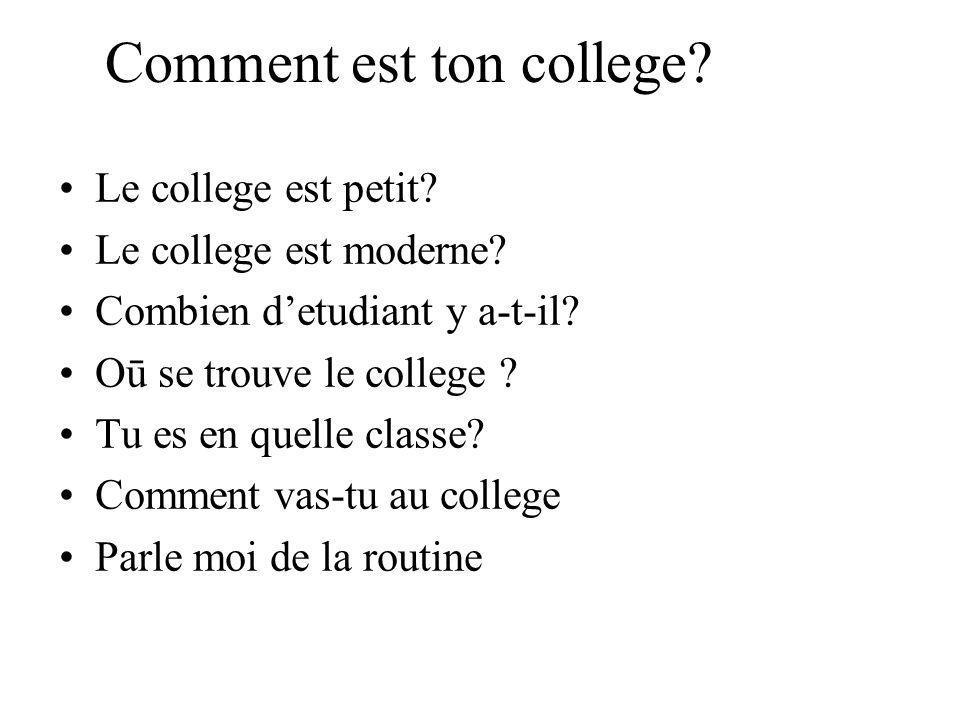 Comment est ton college.Le college est petit. Le college est moderne.