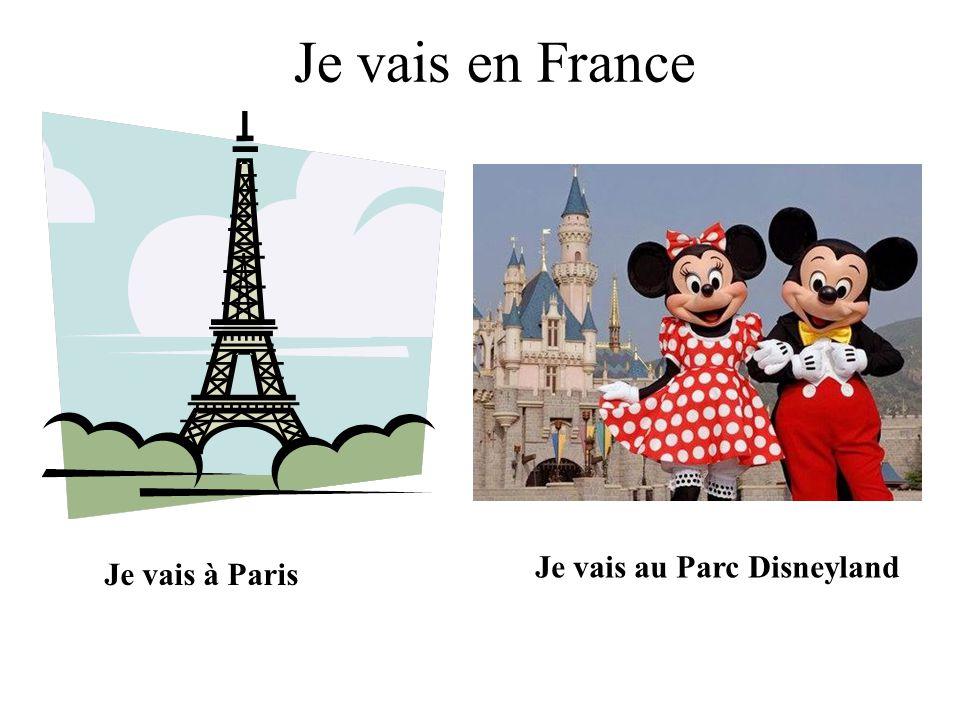 Je vais à Paris Je vais au Parc Disneyland Je vais en France