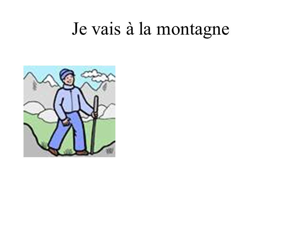 Je vais à la montagne