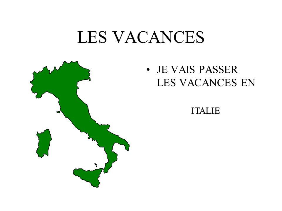LES VACANCES JE VAIS PASSER LES VACANCES EN ITALIE