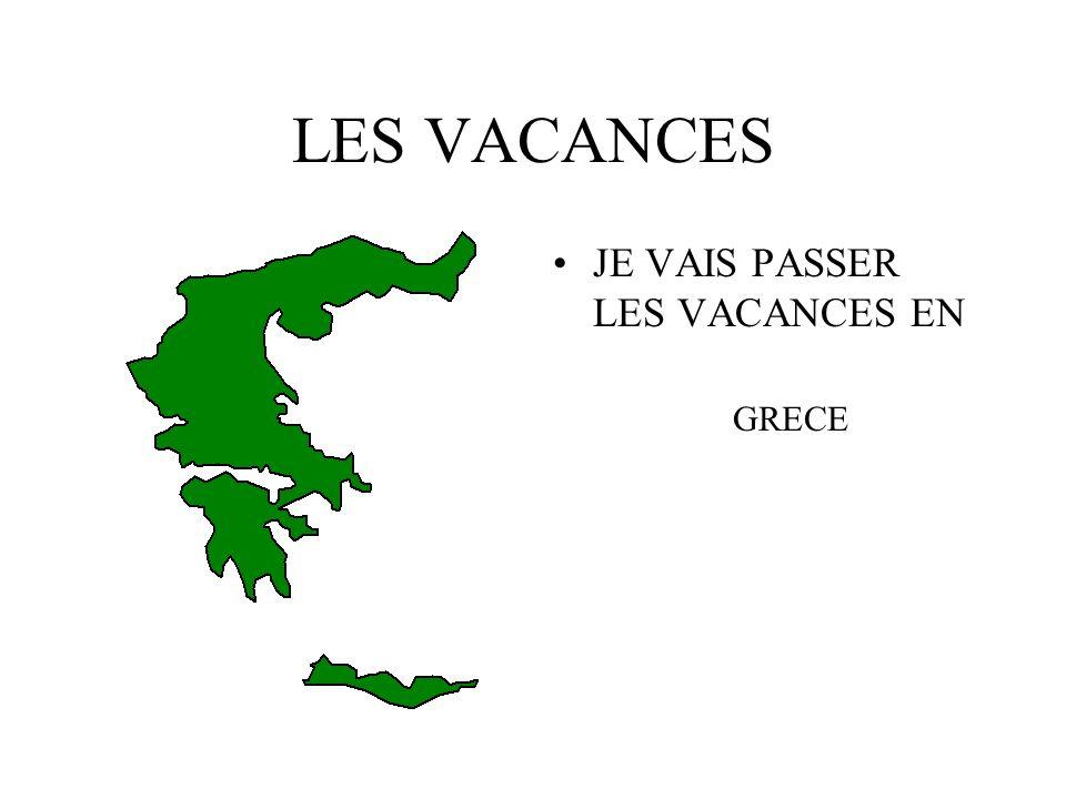 LES VACANCES JE VAIS PASSER LES VACANCES EN GRECE