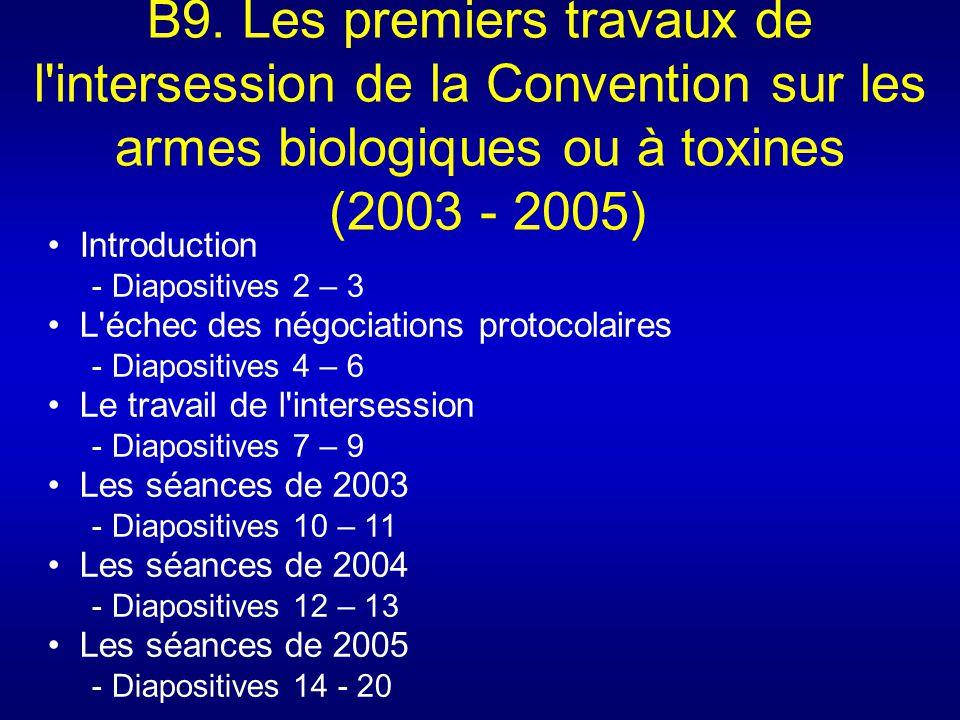 B9. Les premiers travaux de l'intersession de la Convention sur les armes biologiques ou à toxines (2003 - 2005) Introduction - Diapositives 2 – 3 L'é