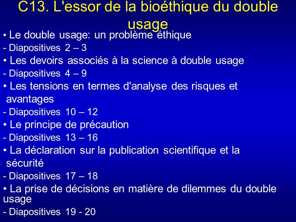 C13. L'essor de la bioéthique du double usage Le double usage: un problème éthique - Diapositives 2 – 3 Les devoirs associés à la science à double usa