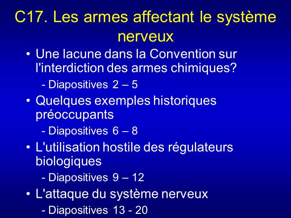 C17. Les armes affectant le système nerveux Une lacune dans la Convention sur l'interdiction des armes chimiques? - Diapositives 2 – 5 Quelques exempl