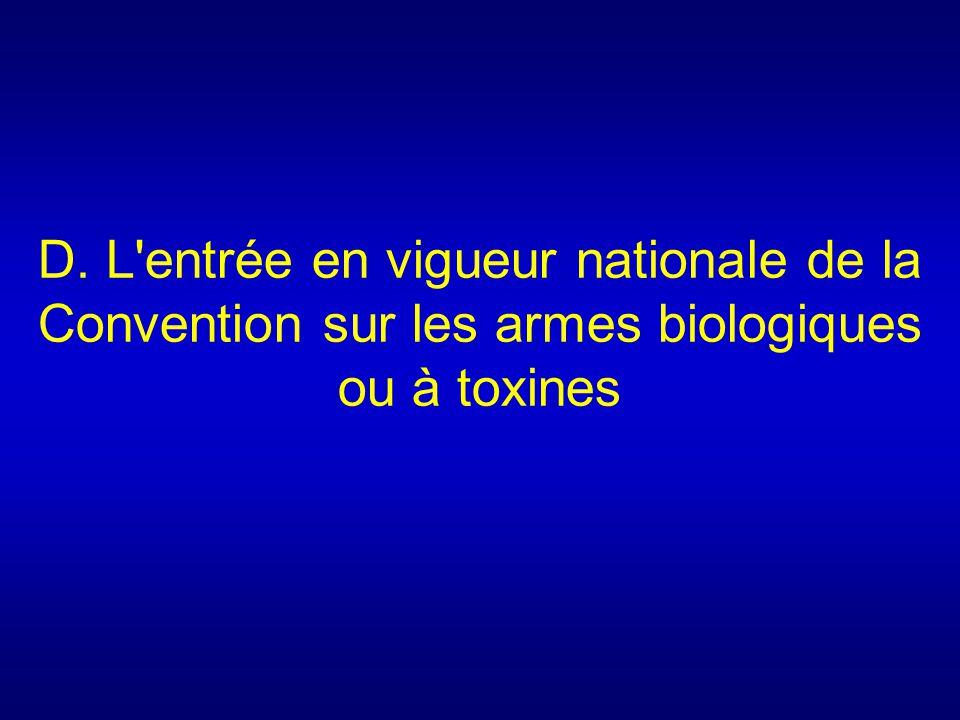 D. L'entrée en vigueur nationale de la Convention sur les armes biologiques ou à toxines