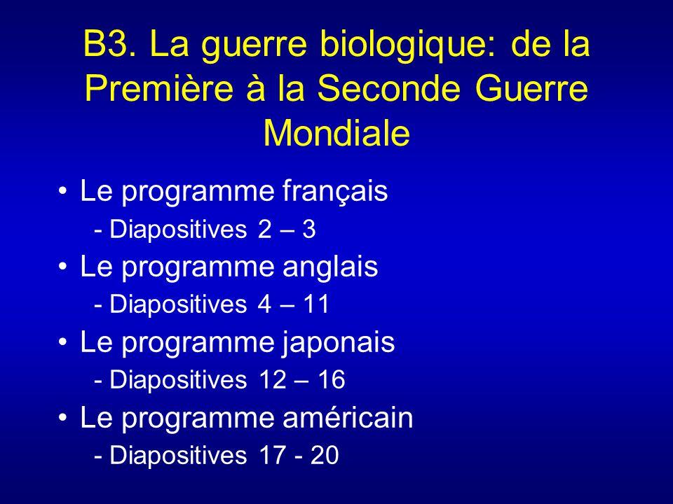 B3. La guerre biologique: de la Première à la Seconde Guerre Mondiale Le programme français - Diapositives 2 – 3 Le programme anglais - Diapositives 4