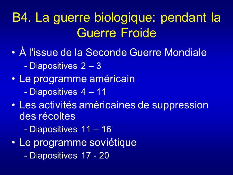 B4. La guerre biologique: pendant la Guerre Froide À l'issue de la Seconde Guerre Mondiale - Diapositives 2 – 3 Le programme américain - Diapositives