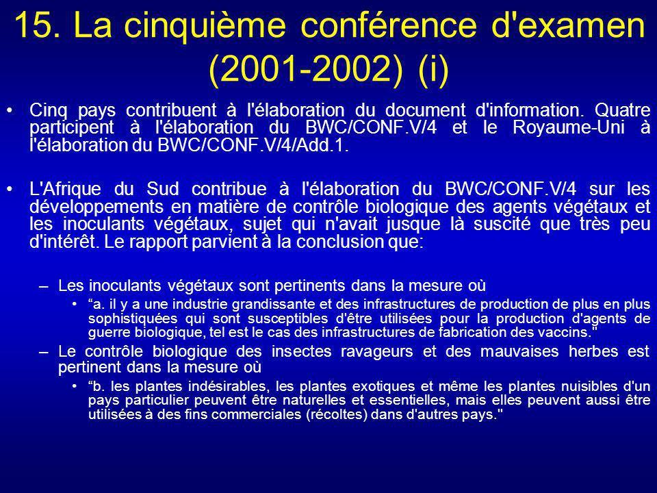 15. La cinquième conférence d'examen (2001-2002) (i) Cinq pays contribuent à l'élaboration du document d'information. Quatre participent à l'élaborati