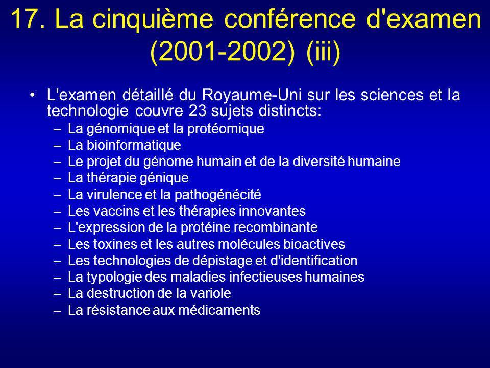 17. La cinquième conférence d'examen (2001-2002) (iii) L'examen détaillé du Royaume-Uni sur les sciences et la technologie couvre 23 sujets distincts: