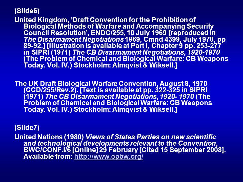 (Slide6) United Kingdom, Draft Convention for the Prohibition of Biological Methods of Warfare and Accompanying Security Council Resolution, ENDC/255, 10 July 1969 [reproduced in The Disarmament Negotiations 1969, Cmnd 4399, July 1970, pp 89-92.] [Illustration is available at Part I, Chapter 9 pp.