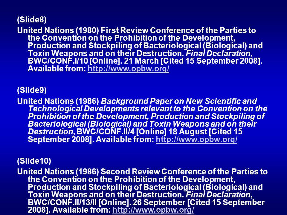 (Slide8) United Nations (1980) First Review Conference of the Parties to the Convention on the Prohibition of the Development, Production and Stockpiling of Bacteriological (Biological) and Toxin Weapons and on their Destruction.