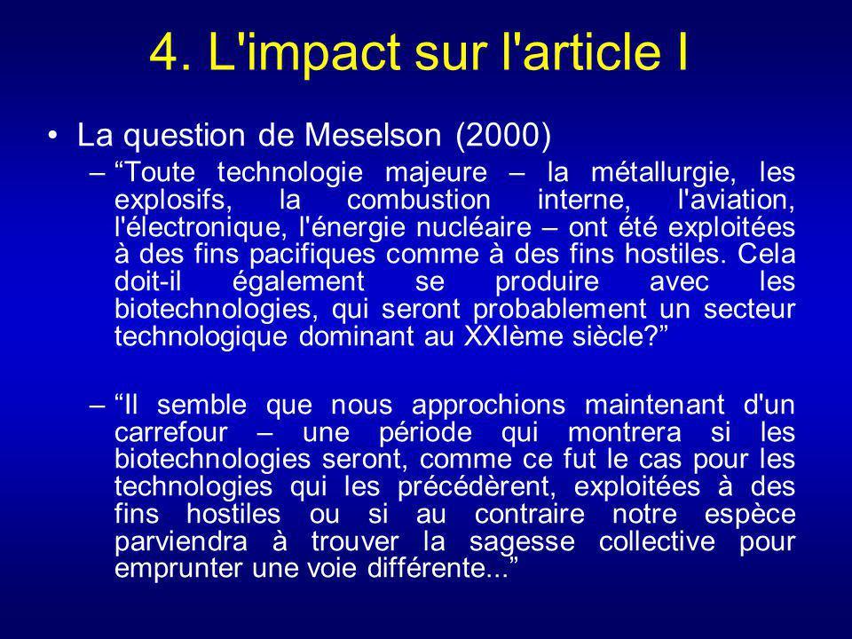 4. L'impact sur l'article I La question de Meselson (2000) –Toute technologie majeure – la métallurgie, les explosifs, la combustion interne, l'aviati