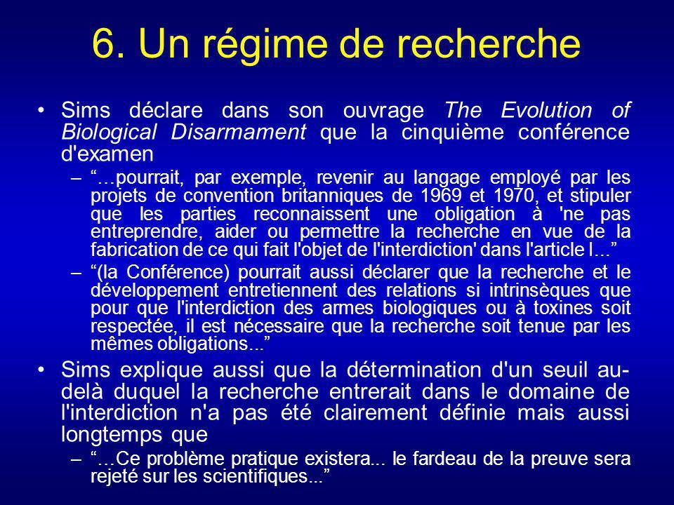6. Un régime de recherche Sims déclare dans son ouvrage The Evolution of Biological Disarmament que la cinquième conférence d'examen –…pourrait, par e