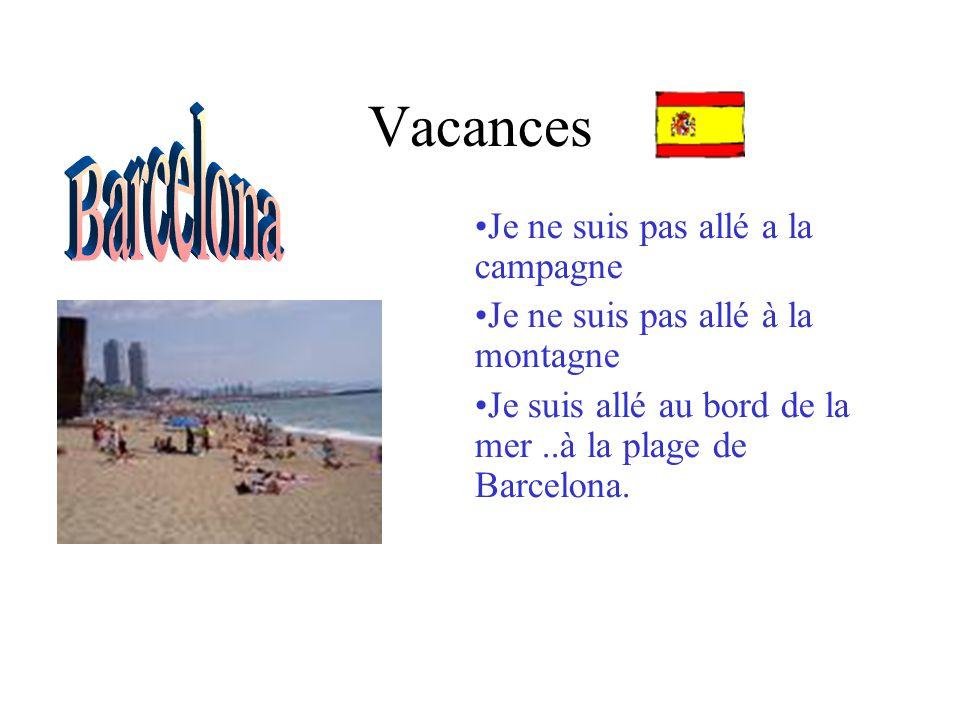 Vacances Je ne suis pas allé a la campagne Je ne suis pas allé à la montagne Je suis allé au bord de la mer..à la plage de Barcelona.