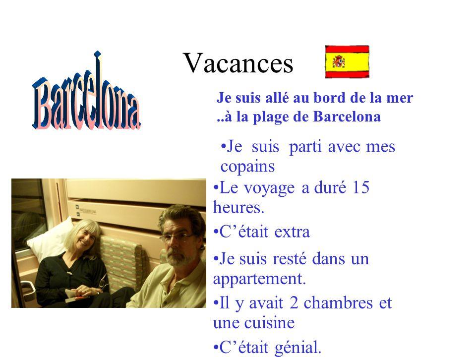 Vacances Je suis resté dans un appartement. Il y avait 2 chambres et une cuisine Cétait génial. Je suis allé au bord de la mer..à la plage de Barcelon