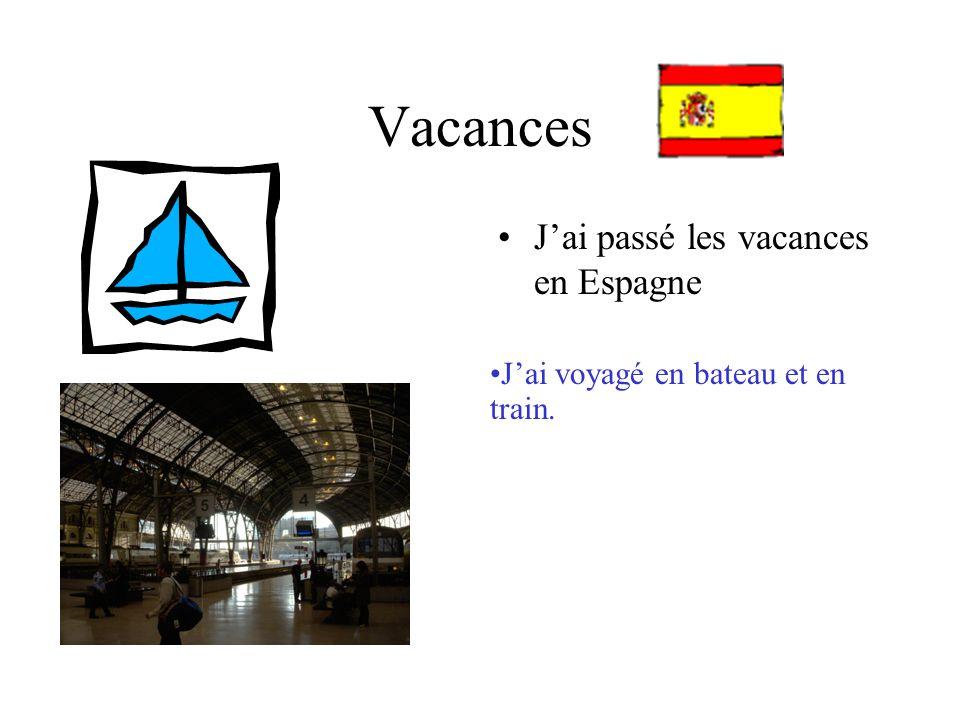 Vacances Jai passé les vacances en Espagne Jai voyagé en bateau et en train.
