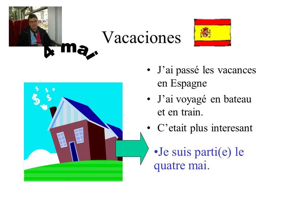 Vacaciones Jai passé les vacances en Espagne Jai voyagé en bateau et en train. Cetait plus interesant Je suis parti(e) le quatre mai.