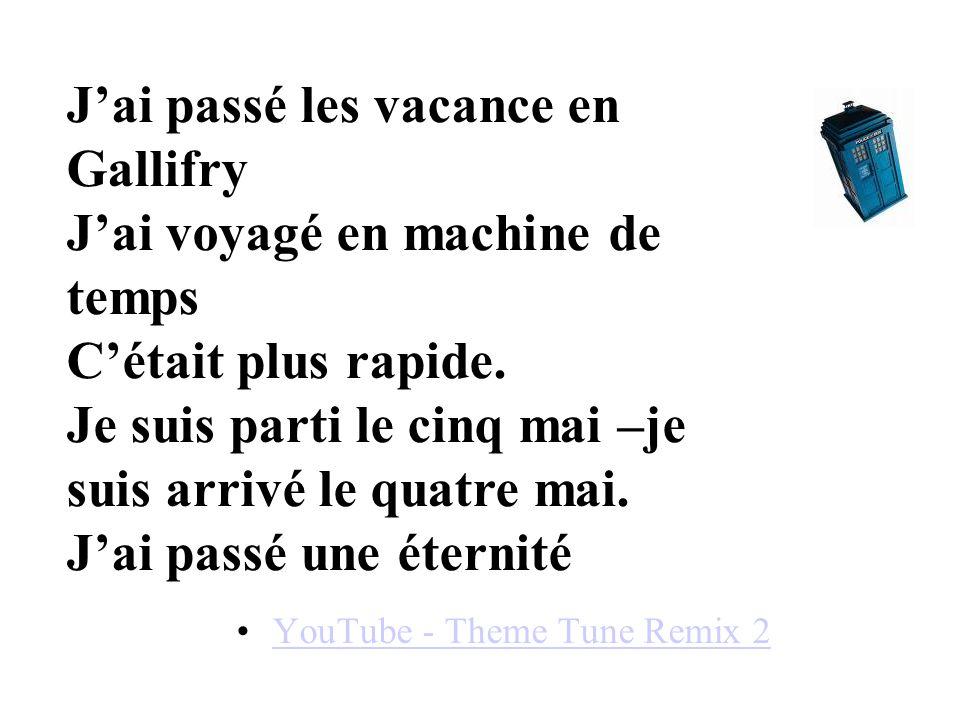 YouTube - Theme Tune Remix 2 Jai passé les vacance en Gallifry Jai voyagé en machine de temps Cétait plus rapide. Je suis parti le cinq mai –je suis a