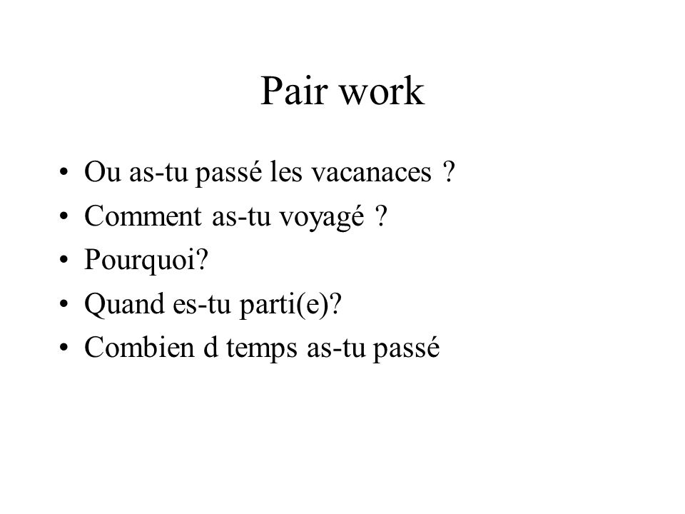 Pair work Ou as-tu passé les vacanaces . Comment as-tu voyagé .