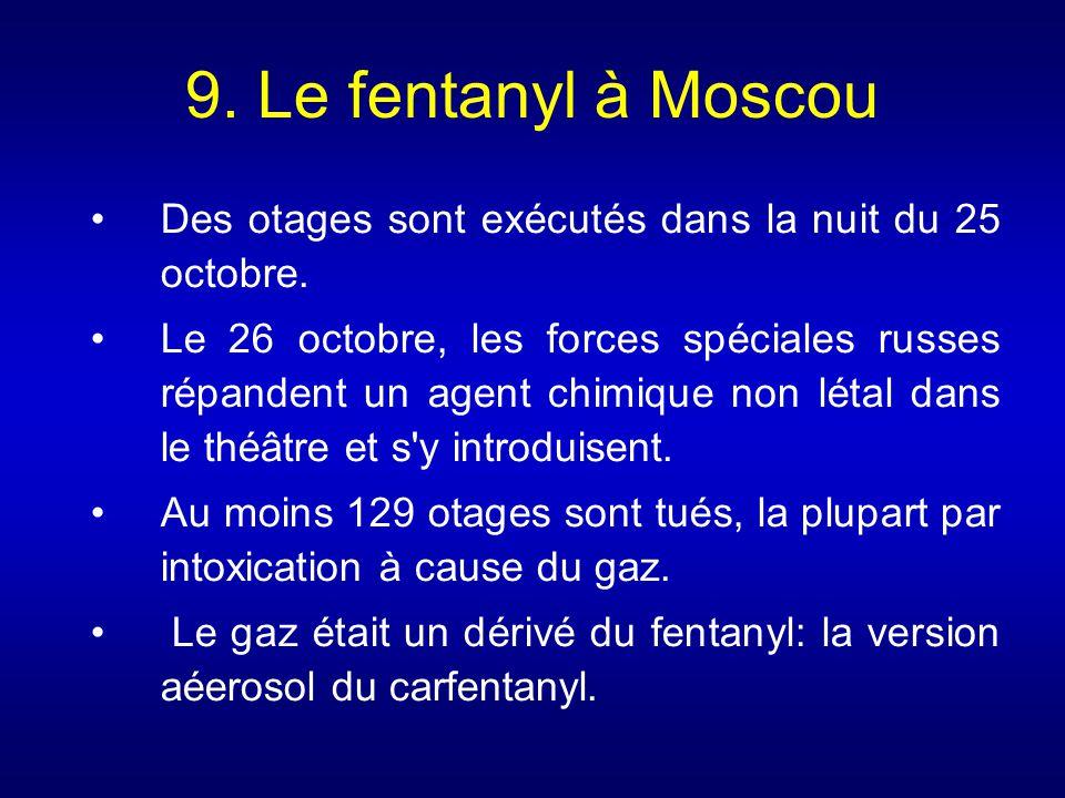 9. Le fentanyl à Moscou Des otages sont exécutés dans la nuit du 25 octobre. Le 26 octobre, les forces spéciales russes répandent un agent chimique no