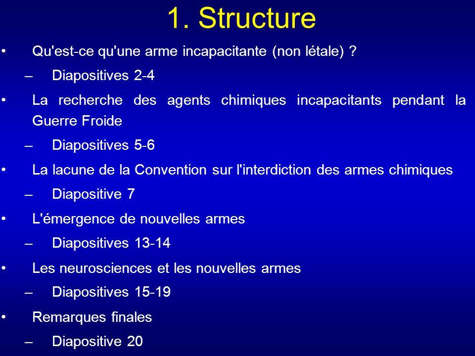 1. Structure Qu'est-ce qu'une arme incapacitante (non létale) ? –Diapositives 2-4 La recherche des agents chimiques incapacitants pendant la Guerre Fr