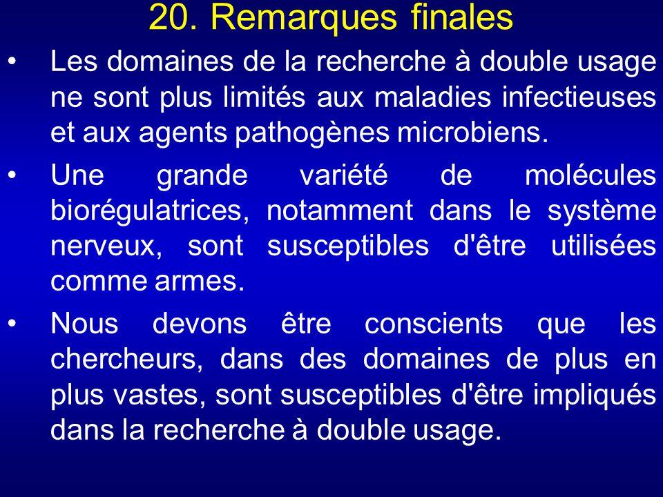 20. Remarques finales Les domaines de la recherche à double usage ne sont plus limités aux maladies infectieuses et aux agents pathogènes microbiens.