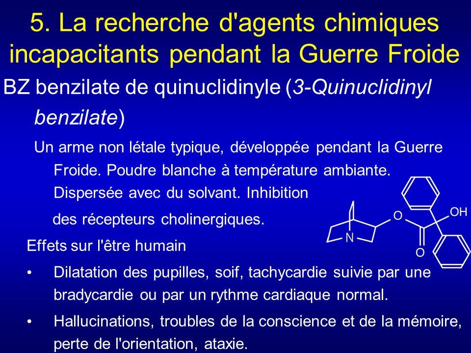 5. La recherche d'agents chimiques incapacitants pendant la Guerre Froide BZ benzilate de quinuclidinyle (3-Quinuclidinyl benzilate) Un arme non létal