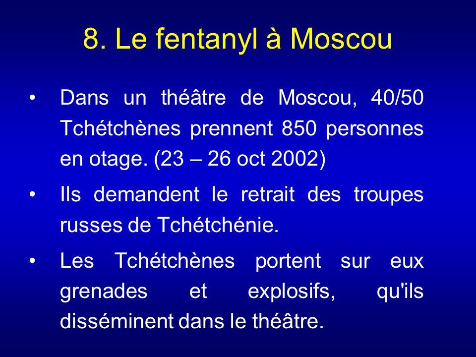 8. Le fentanyl à Moscou Dans un théâtre de Moscou, 40/50 Tchétchènes prennent 850 personnes en otage. (23 – 26 oct 2002) Ils demandent le retrait des