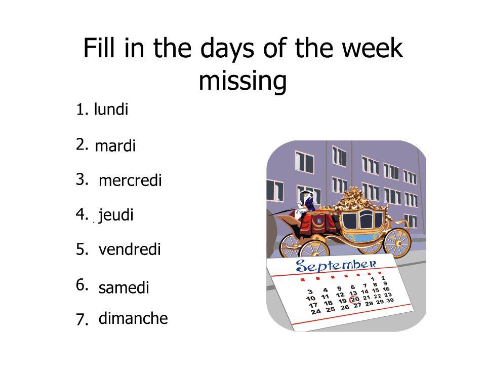1.lundi 2.m____ 3.me____ 4.j______ 5.v_____ 6.s_____ 7.d_____ Fill in the days of the week missing mardi mercredi jeudi vendredi samedi dimanche