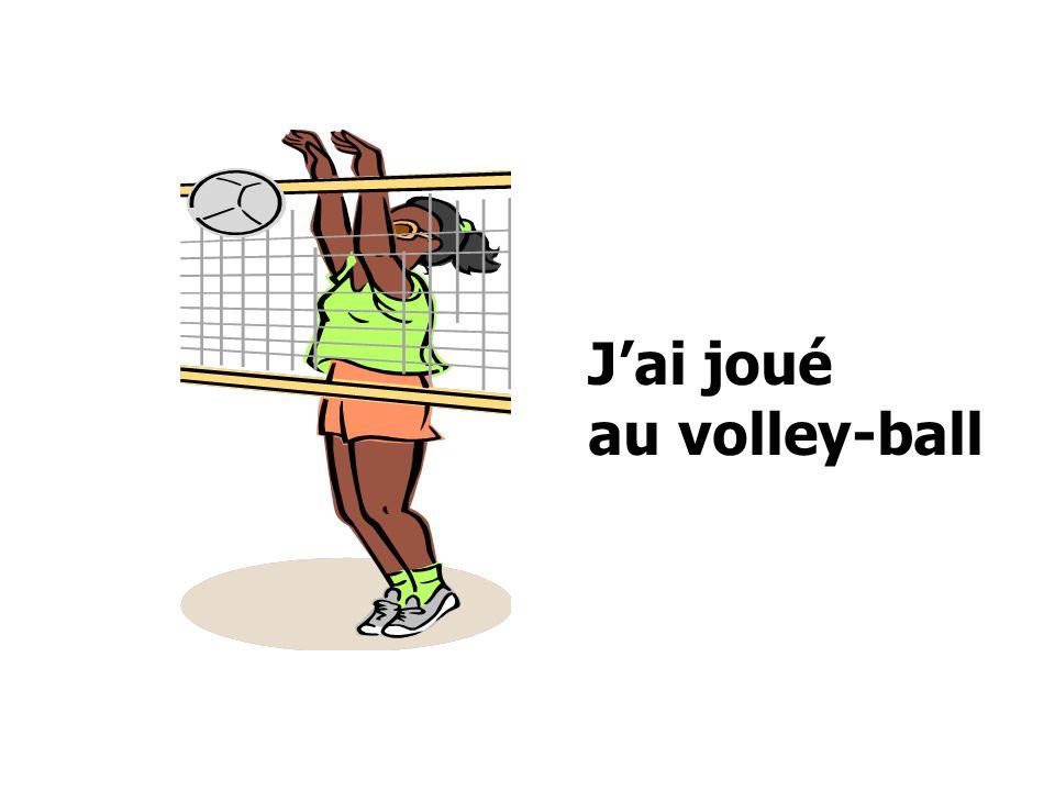 Jai joué au volley-ball