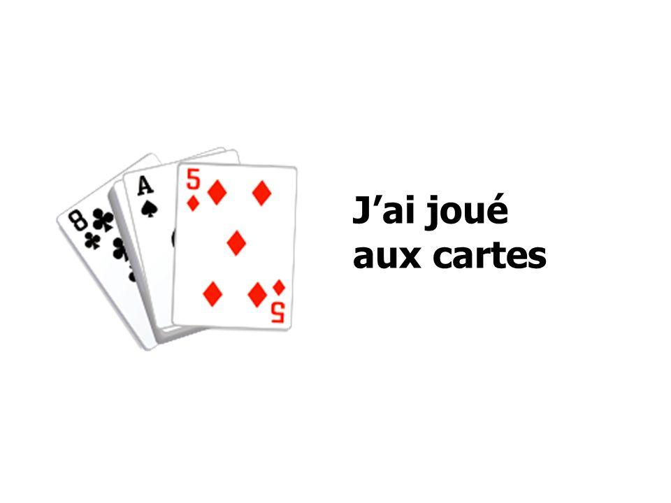 Jai joué aux cartes