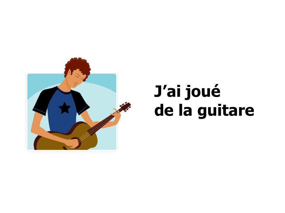 Jai joué de la guitare