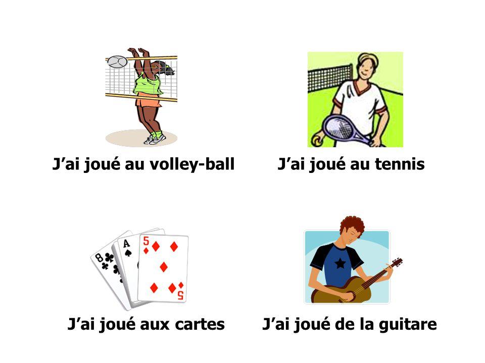Jai joué au volley-ballJai joué au tennis Jai joué aux cartesJai joué de la guitare