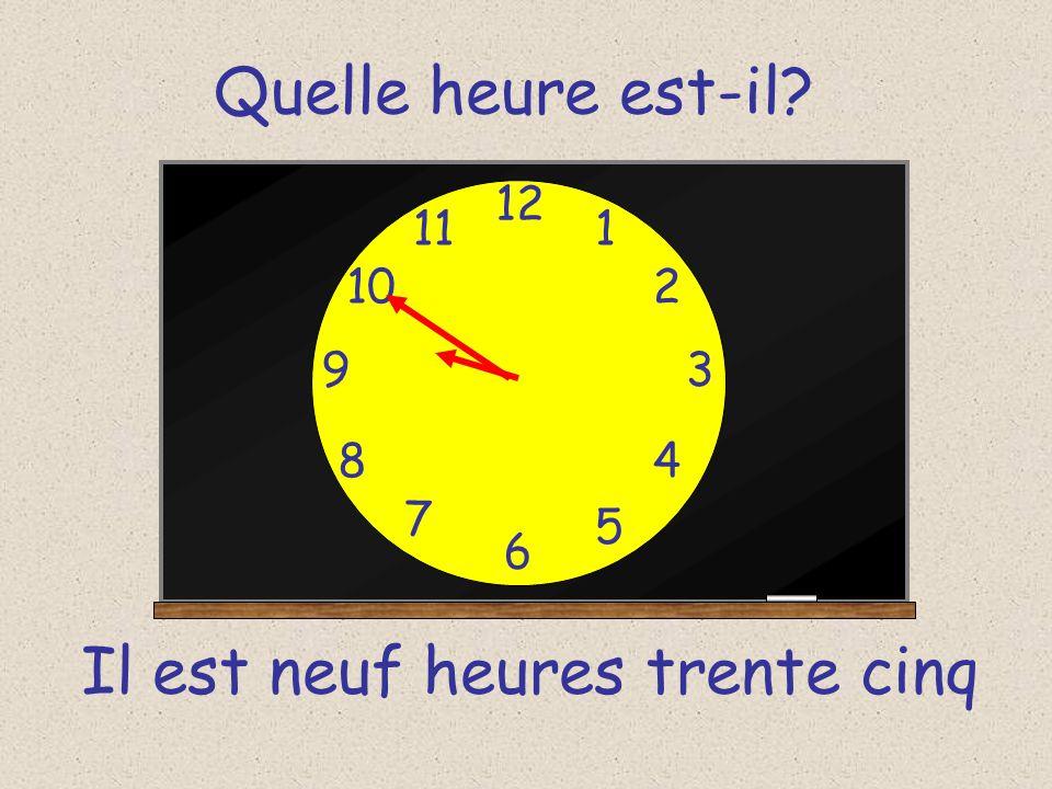 Quelle heure est-il? 12 6 93 8 7 1 2 5 4 10 11 Il est neuf heures quarante