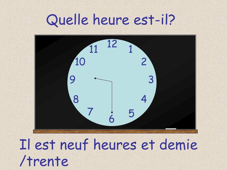 Quelle heure est-il? 12 6 93 8 7 1 2 5 4 10 11 Il est neuf heures et demie /trente