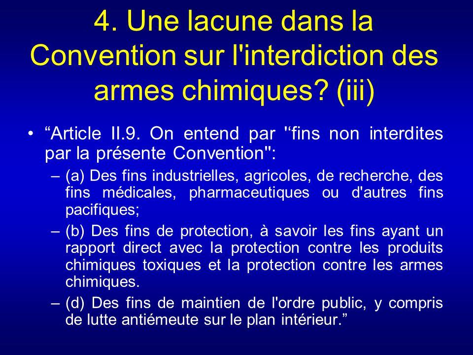 4. Une lacune dans la Convention sur l'interdiction des armes chimiques? (iii) Article II.9. On entend par 'fins non interdites par la présente Conven