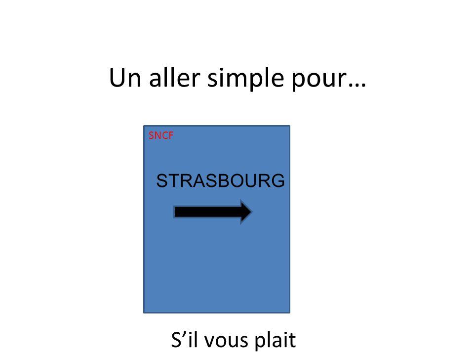 SNCF STRASBOURG Un aller simple pour… Sil vous plait