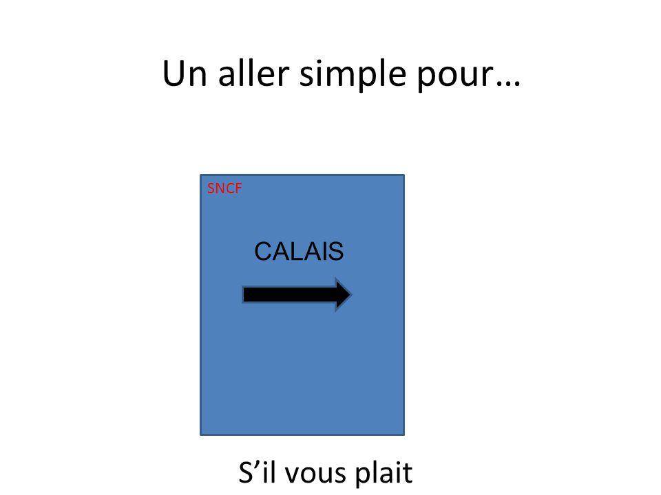 SNCF CALAIS Un aller simple pour… Sil vous plait