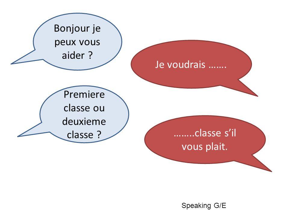 Bonjour je peux vous aider . Je voudrais ……. Premiere classe ou deuxieme classe .