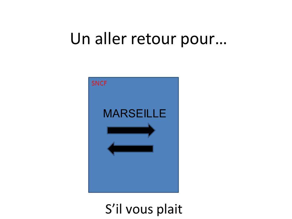 SNCF MARSEILLE Un aller retour pour… Sil vous plait