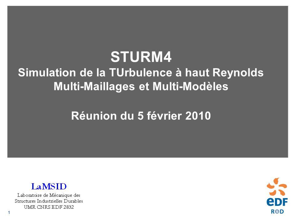 1 STURM4 Simulation de la TUrbulence à haut Reynolds Multi-Maillages et Multi-Modèles Réunion du 5 février 2010