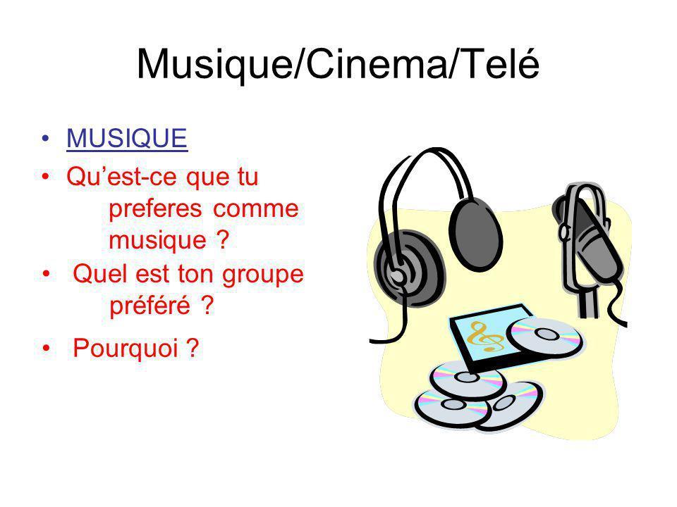Musique/Cinema/Telé MUSIQUE Quest-ce que tu preferes comme musique ? Quel est ton groupe préféré ? Pourquoi ?