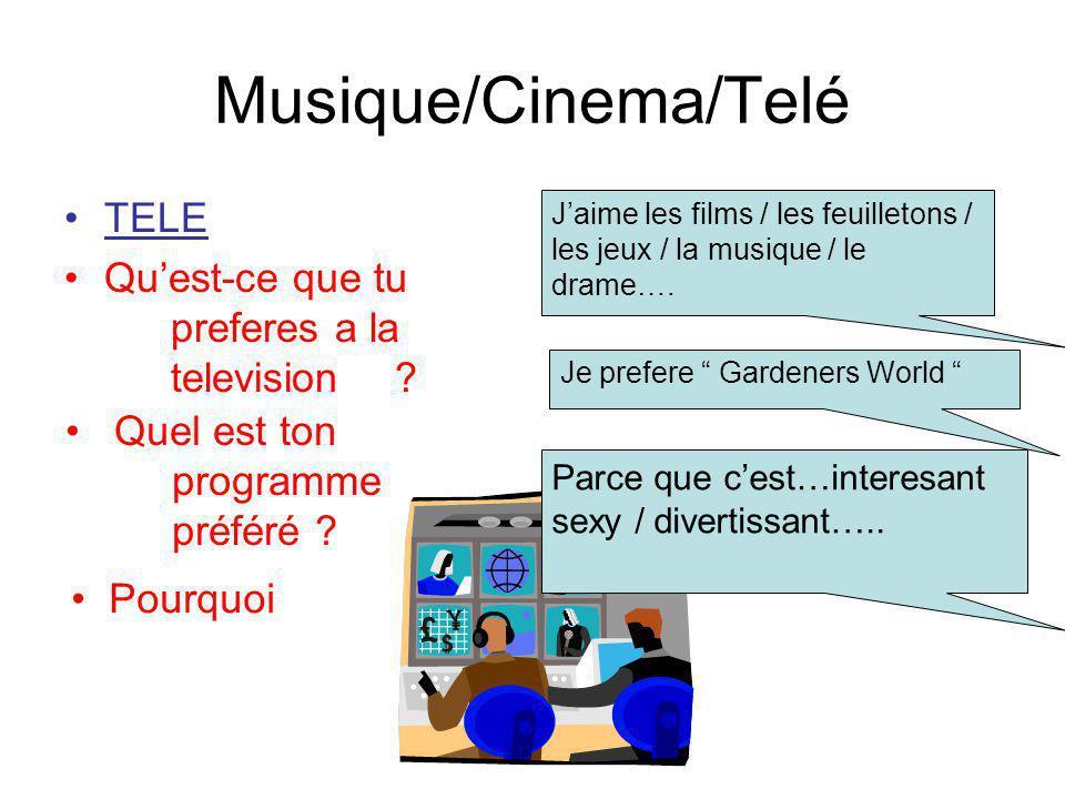 Musique/Cinema/Telé TELE Quest-ce que tu preferes a la television ? Quel est ton programme préféré ? Jaime les films / les feuilletons / les jeux / la