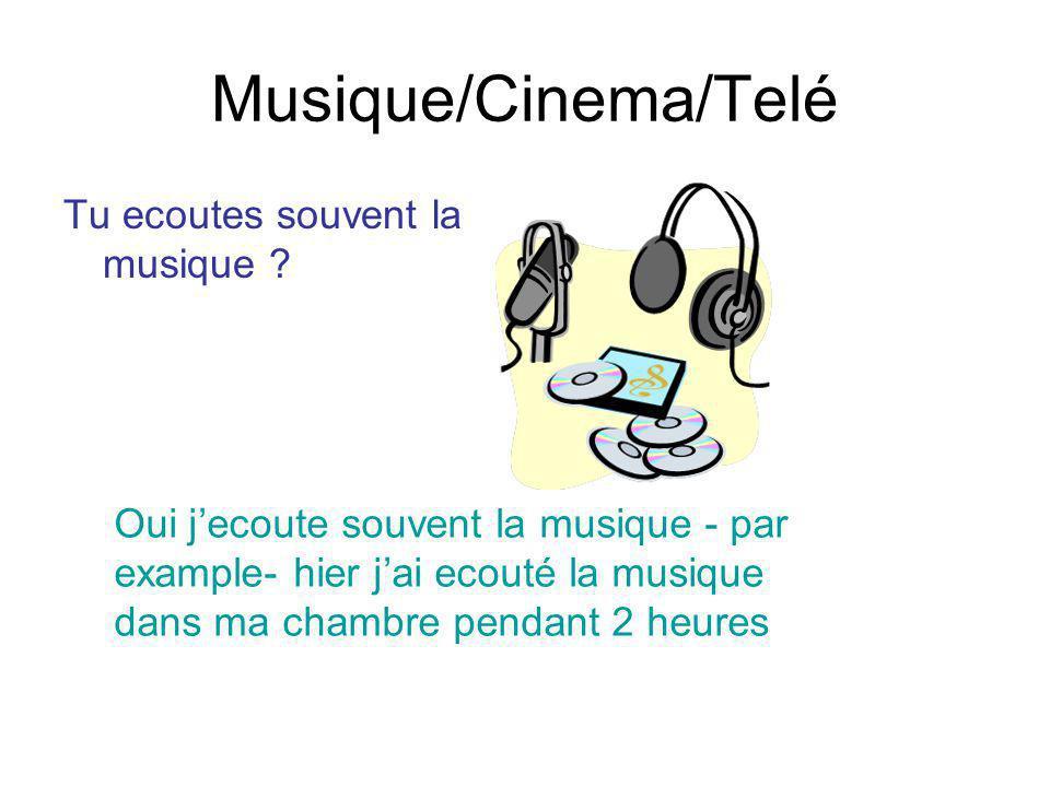 Musique/Cinema/Telé Tu ecoutes souvent la musique ? Oui jecoute souvent la musique - par example- hier jai ecouté la musique dans ma chambre pendant 2