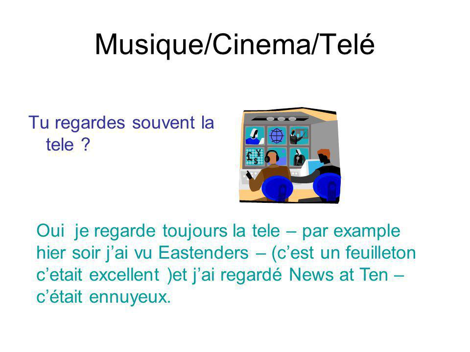 Musique/Cinema/Telé Tu regardes souvent la tele ? Oui je regarde toujours la tele – par example hier soir jai vu Eastenders – (cest un feuilleton ceta