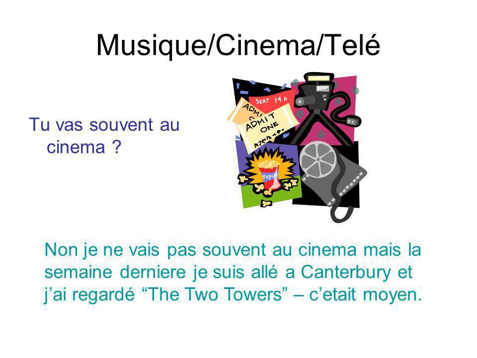 Musique/Cinema/Telé Tu vas souvent au cinema ? Non je ne vais pas souvent au cinema mais la semaine derniere je suis allé a Canterbury et jai regardé