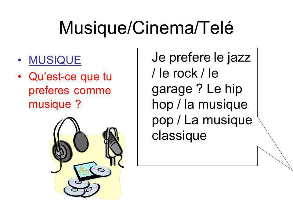 Musique/Cinema/Telé MUSIQUE Quest-ce que tu preferes comme musique ? Je prefere le jazz / le rock / le garage ? Le hip hop / la musique pop / La musiq