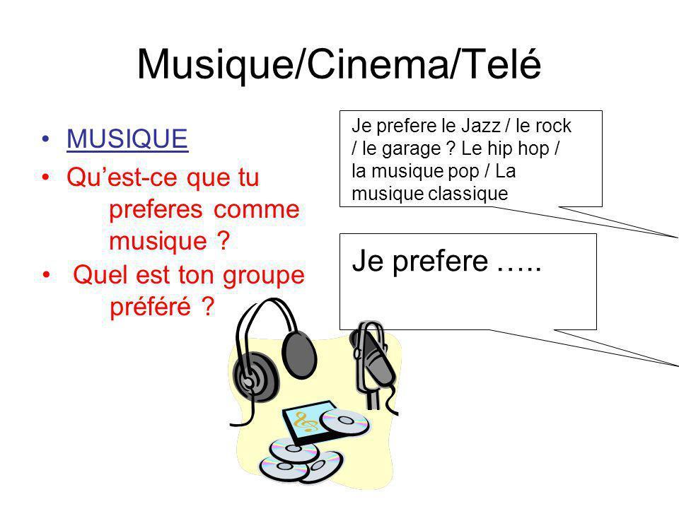 Musique/Cinema/Telé MUSIQUE Quest-ce que tu preferes comme musique ? Quel est ton groupe préféré ? Je prefere le Jazz / le rock / le garage ? Le hip h