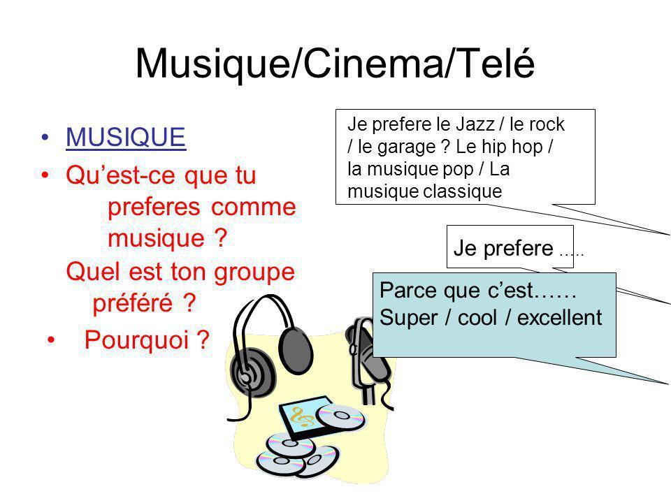 Musique/Cinema/Telé MUSIQUE Quest-ce que tu preferes comme musique ? Pourquoi ? Je prefere le Jazz / le rock / le garage ? Le hip hop / la musique pop