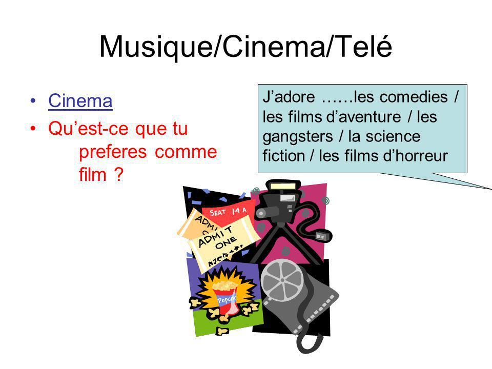 Musique/Cinema/Telé Cinema Quest-ce que tu preferes comme film .